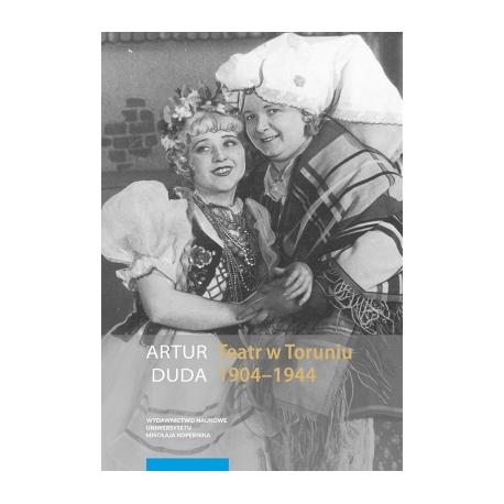 zdjęcie Teatr w Toruniu. Opowieść performatyczna 1904-1944
