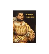 logo Historia męskości, tom 1: Od starożytności do Oświecenia. Wymyślanie męskości