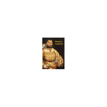 zdjęcie Historia męskości, tom 1: Od starożytności do Oświecenia. Wymyślanie męskości