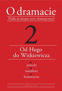 logo O dramacie. Źródła do dziejów teorii dramatycznych, tom 2: Od Hugo do Witkiewicza