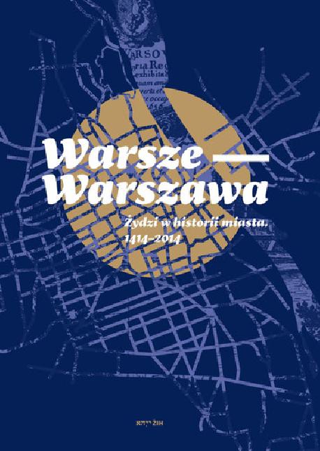 zdjęcie Warsze-Warszawa. Żydzi w historii miasta. 1414-2014