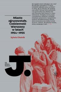 logo Miasto zgruzowstałe. Codzienność Warszawy w latach 1954-1955