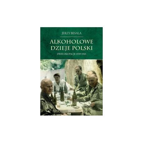 zdjęcie Alkoholowe dzieje Polski. Dwie okupacje 1939-1945
