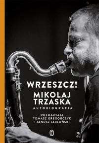 logo Wrzeszcz! Mikołaj Trzaska. Autobiografia