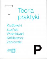 logo Teoria praktyki. Kieślowski, Łoziński, Wiszniewski, Królikiewicz, Żebrowski/Theory of Practice