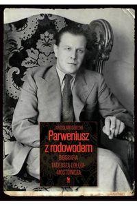logo Parweniusz z rodowodem. Biografia Tadeusza Dołęgi-Mostowicza