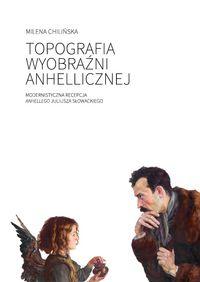 logo Topografia wyobraźni anhellicznej. Modernistyczna recepcja 'Anhellego' Juliusza Słowackiego