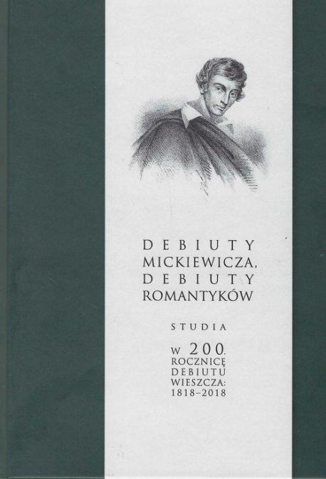 zdjęcie Debiuty Mickiewicza, debiuty romantyków, studia w 200.rocznice debiutu wieszcza 1818-218