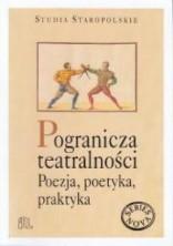 Pogranicza teatralności. Poezja, poetyka, praktyka
