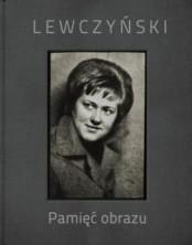 Jerzy Lewczyński. Pamięć obrazu/Memory of the Image