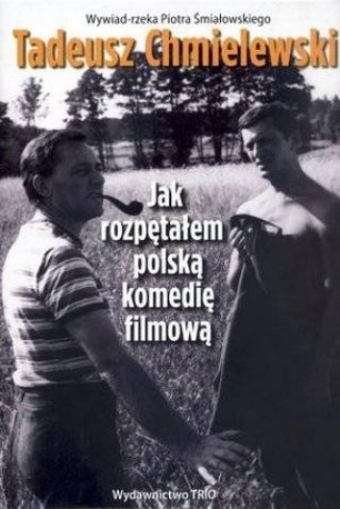 zdjęcie Tadeusz Chmielewski. Jak rozpętałem polską komedię filmową