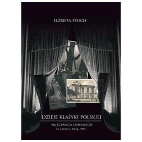 zdjęcie Dzieje klasyki polskiej na scenach lubelskich w latach 1864-1997