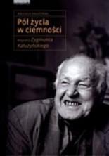 Pół życia w ciemności. Biografia Zygmunta Kałużyńskiego
