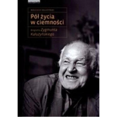 zdjęcie Pół życia w ciemności. Biografia Zygmunta Kałużyńskiego