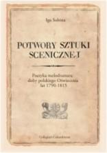 logo Potwory sztuki scenicznej. Poetyka melodramatu doby polskiego Oświecenia lat 1790-1815