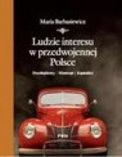 Ludzie interesu w przedwojennej Polsce. Przedsiębiorcy. Filantropi. Kapitaliści