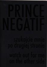 logo Prince Negatif: szukajcie mnie po drugiej stronie/ watch out for me on the other side