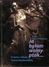 Ja byłam wolny ptak... O życiu i sztuce Teresy Roszkowskiej