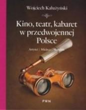 logo Kino, teatr, kabaret w przedwojennej Polsce. Artyści - Miejsca - Skandale
