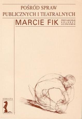 zdjęcie Pośród spraw publicznych i teatralnych: Marcie Fik przyjaciele, koledzy, uczniowie
