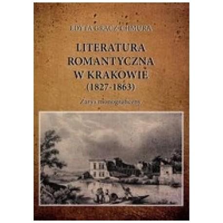 zdjęcie Literatura romantyczna w Krakowie (1827-1863). Zarys monograficzny