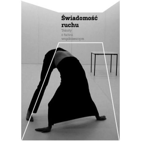 zdjęcie Świadomość ruchu. Teksty o tańcu współczesnym