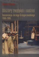 logo Obszary zwątpień i nadziei. Inscenizacje Jerzego Grzegorzewskiego 1966-2005