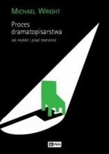 Proces dramatopisarstwa. Jak myśleć i pisać teatralnie