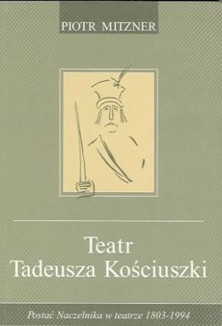 zdjęcie Teatr Tadeusza Kościuszki. Postać Naczelnika w teatrze 1803-1994