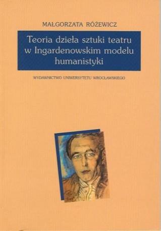 zdjęcie Teoria dzieła sztuki teatru w Ingardenowskim modelu humanistyki