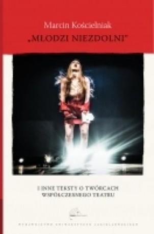 zdjęcie Młodzi niezdolni i inne teksty o twórcach współczesnego teatru