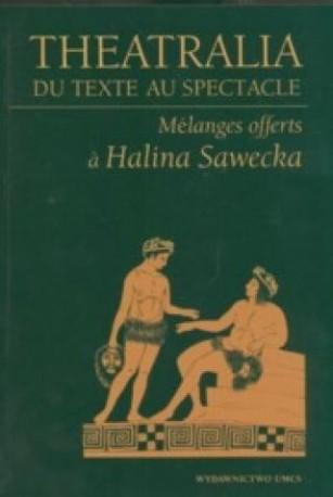 zdjęcie Theatralia du texte au spectacle. Melanges offerts a Halina Sawecka