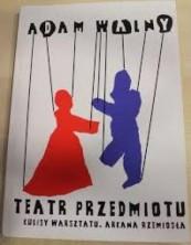 Teatr przedmiotu: kulisy warsztatu, arkana rzemiosła