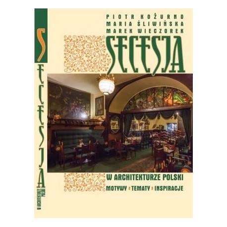 zdjęcie Secesja w architekturze Polski. Motywy, tematy, inspiracje