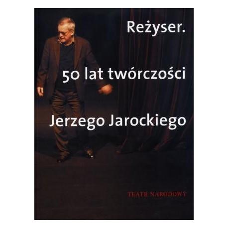 zdjęcie Reżyser. 50 lat twórczości Jerzego Jarockiego