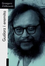 Guślarz i eremita. Jerzy Grotowski: od wykładów rzymskich (1982) do paryskich (1997-1998)