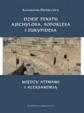 logo Dzieje tekstu Ajschylosa, Sofoklesa i Eurypidesa między Atenami i Aleksandrią