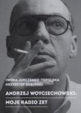 logo Andrzej Woyciechowski: Moje Radio Zet (wyd.II)