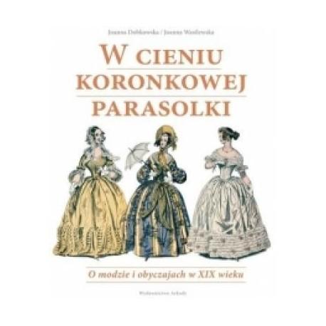 zdjęcie W cieniu koronkowej parasolki. O modzie i obyczajach w XIX wieku
