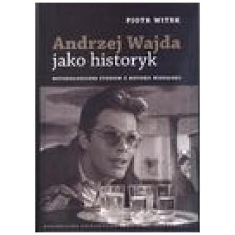 zdjęcie Andrzej Wajda jako historyk. Metodologiczne studium z historii wizualnej