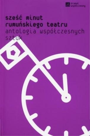 zdjęcie Sześć minut rumuńskiego teatru, antologia współczesnych sztuk
