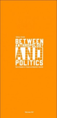 zdjęcie Between Anthropology and Politics. Two strands of Polish alternative theatre.