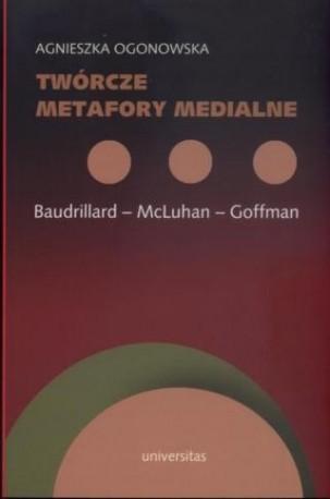 zdjęcie Twórcze metafory medialne: Baudrillard - McLuhan - Goffman
