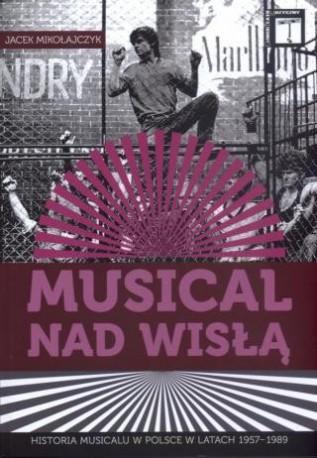 zdjęcie Musical nad Wisłą. Historia musicalu w Polsce w latach 1957 - 1989