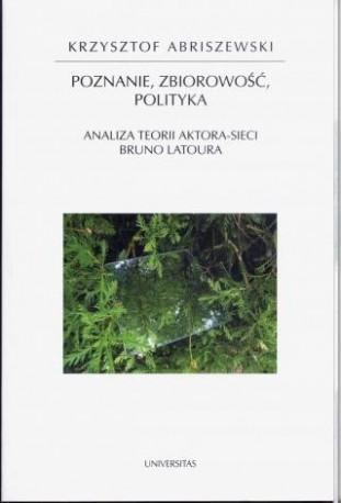 zdjęcie Poznanie, zbiorowość, polityka. Analiza teorii aktora-sieci Bruno Latoura