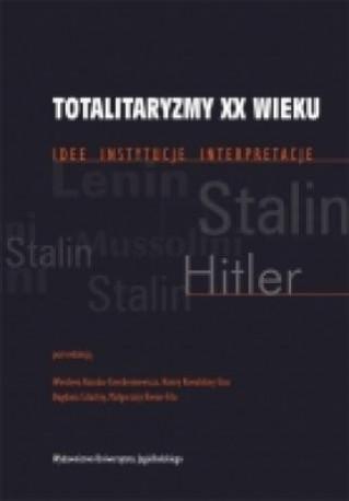 zdjęcie Totalitaryzmy XX wieku. Idee - instytucje - interpretacje
