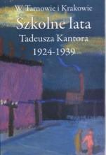 logo Szkolne lata Tadeusza Kantora 1924-1939 wraz z uzupełnieniami do roku 1944