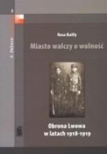 logo Miasto walczy o wolność. Obrona Lwowa w latach 1918-1919