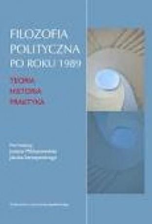 zdjęcie Filozofia polityczna po roku 1989. Teoria, historia, praktyka