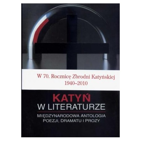 zdjęcie Katyń w literaturze. Międzynarodowa antologia poezji, dramatu i prozy